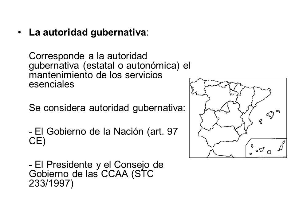 La autoridad gubernativa: Corresponde a la autoridad gubernativa (estatal o autonómica) el mantenimiento de los servicios esenciales Se considera auto