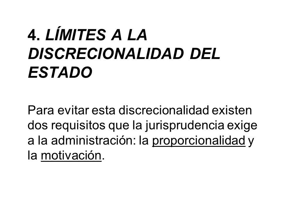 4. LÍMITES A LA DISCRECIONALIDAD DEL ESTADO Para evitar esta discrecionalidad existen dos requisitos que la jurisprudencia exige a la administración: