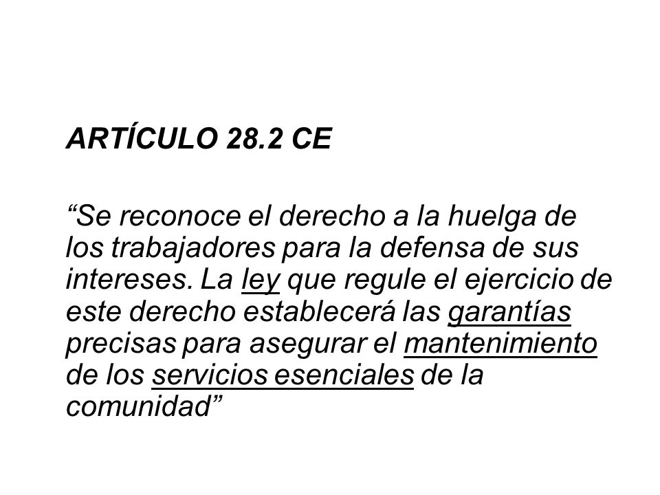 ARTÍCULO 28.2 CE Se reconoce el derecho a la huelga de los trabajadores para la defensa de sus intereses. La ley que regule el ejercicio de este derec