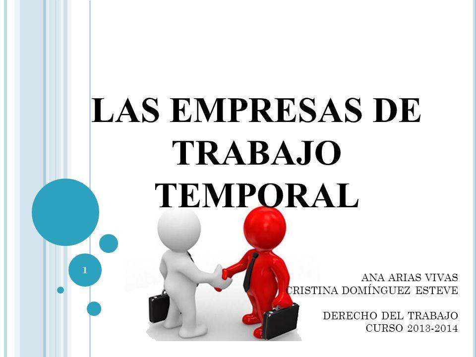 LAS EMPRESAS DE TRABAJO TEMPORAL ANA ARIAS VIVAS CRISTINA DOMÍNGUEZ ESTEVE DERECHO DEL TRABAJO CURSO 2013-2014 1