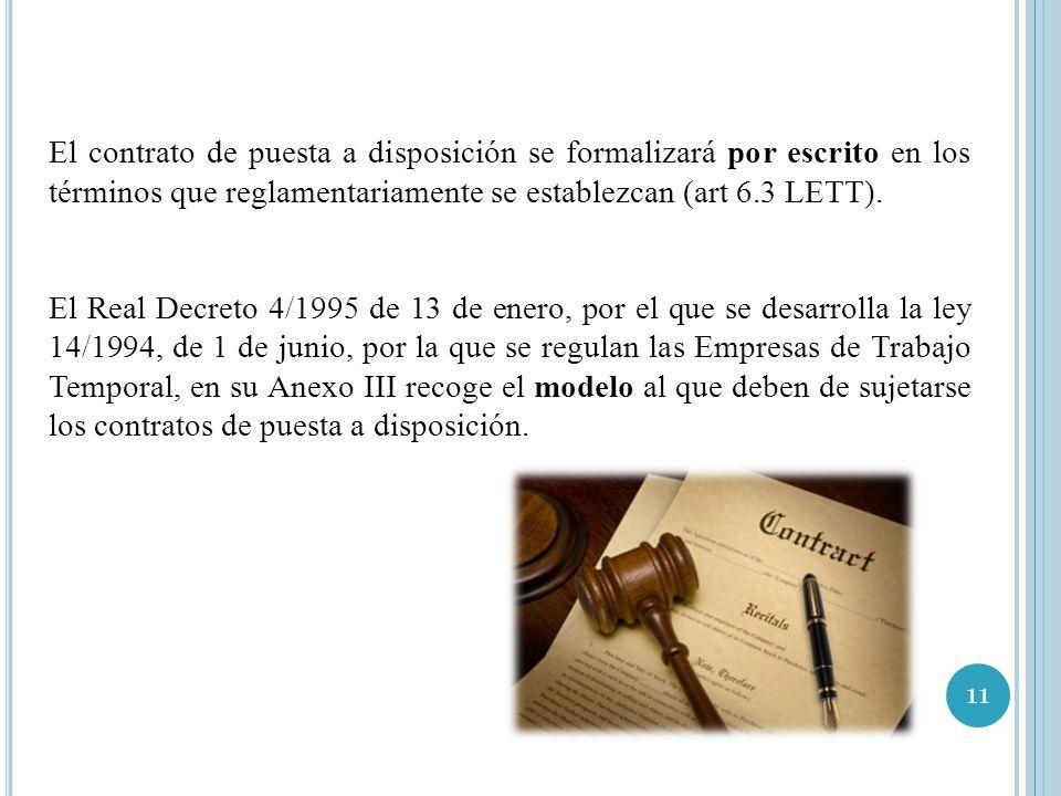 11 El contrato de puesta a disposición se formalizará por escrito en los términos que reglamentariamente se establezcan (art 6.3 LETT). El Real Decret