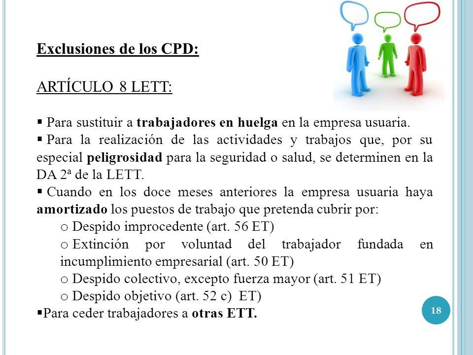 18 Exclusiones de los CPD: ARTÍCULO 8 LETT: Para sustituir a trabajadores en huelga en la empresa usuaria. Para la realización de las actividades y tr