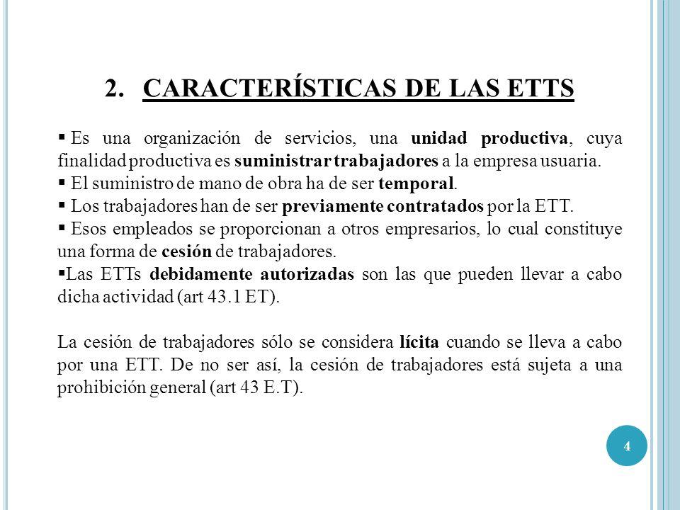 4 2.CARACTERÍSTICAS DE LAS ETTS Es una organización de servicios, una unidad productiva, cuya finalidad productiva es suministrar trabajadores a la em