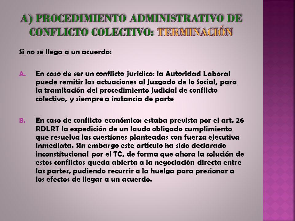 Si no se llega a un acuerdo: A. En caso de ser un conflicto jurídico: la Autoridad Laboral puede remitir las actuaciones al Juzgado de lo Social, para