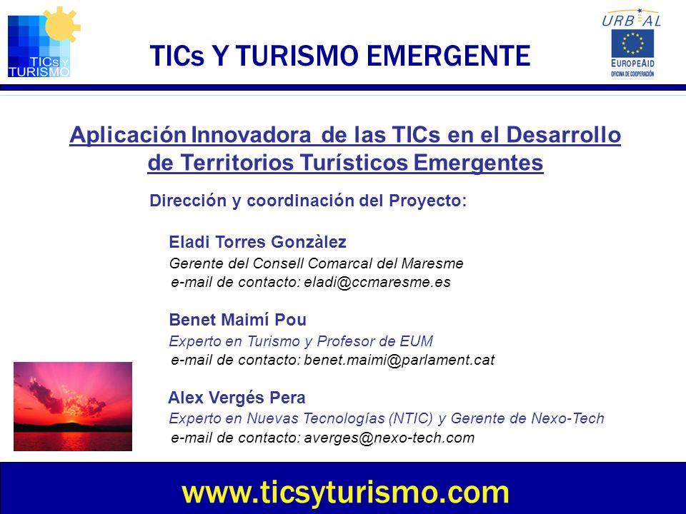 TICs Y TURISMO EMERGENTE Aplicación Innovadora de las TICs en el Desarrollo de Territorios Turísticos Emergentes www.ticsyturismo.com Dirección y coor