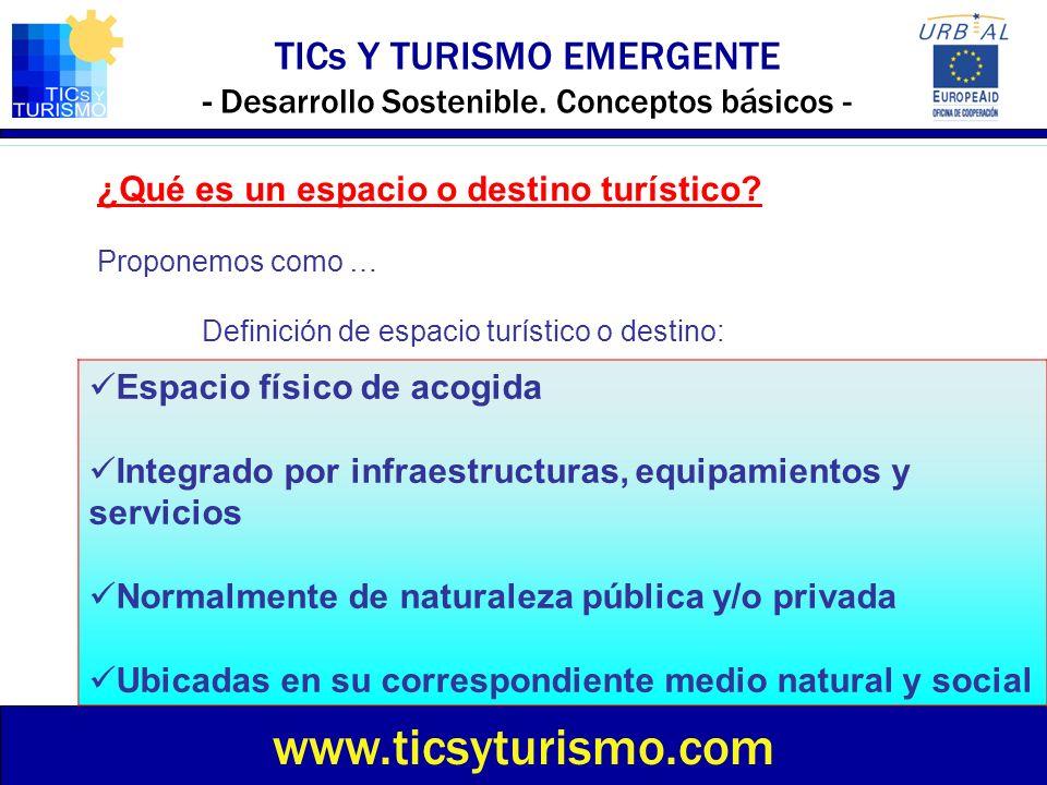 TICs Y TURISMO EMERGENTE - Desarrollo Sostenible. Conceptos básicos - www.ticsyturismo.com ¿Qué es un espacio o destino turístico? Proponemos como … D