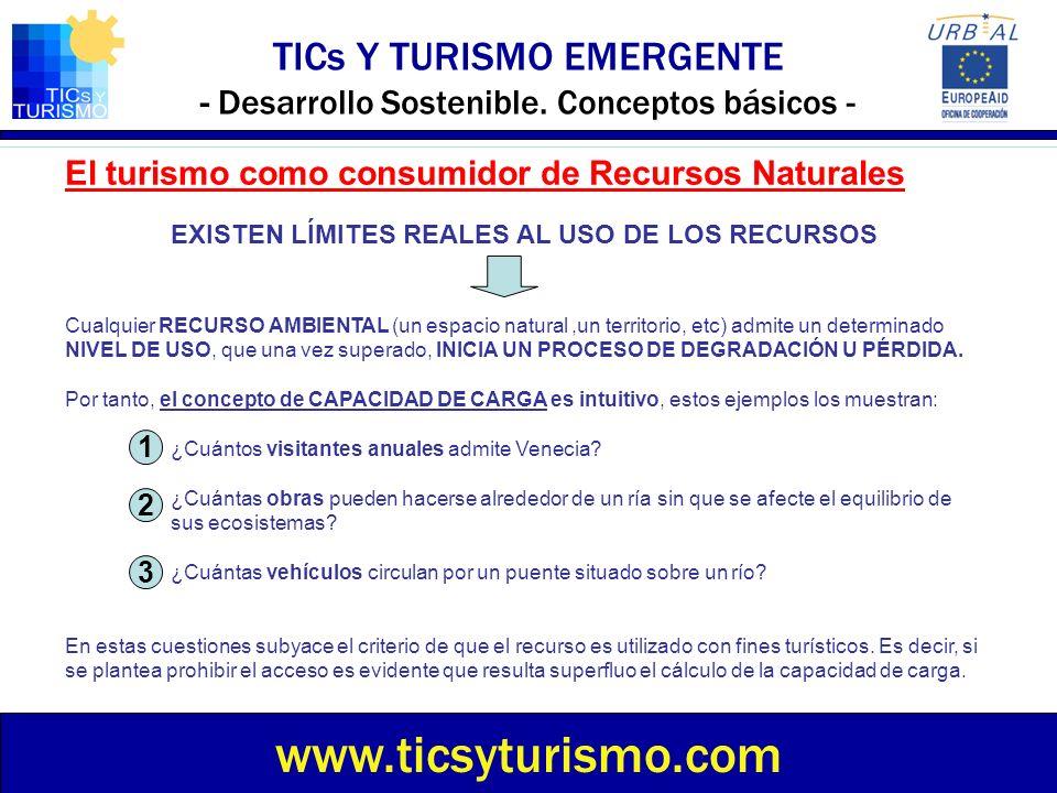 TICs Y TURISMO EMERGENTE - Desarrollo Sostenible. Conceptos básicos - www.ticsyturismo.com El turismo como consumidor de Recursos Naturales EXISTEN LÍ