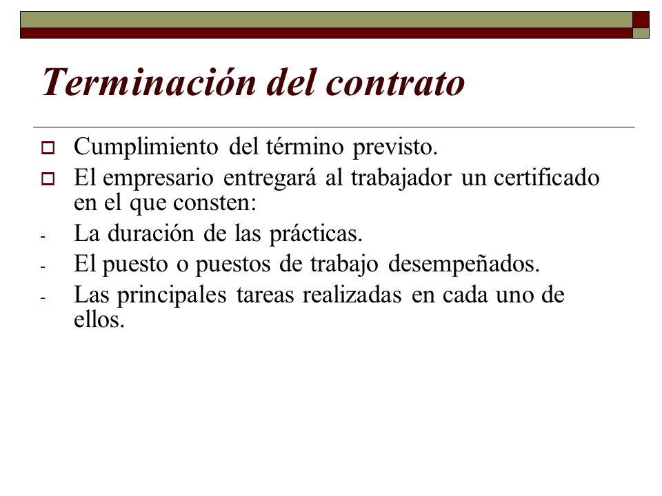Terminación del contrato Cumplimiento del término previsto. El empresario entregará al trabajador un certificado en el que consten: - La duración de l