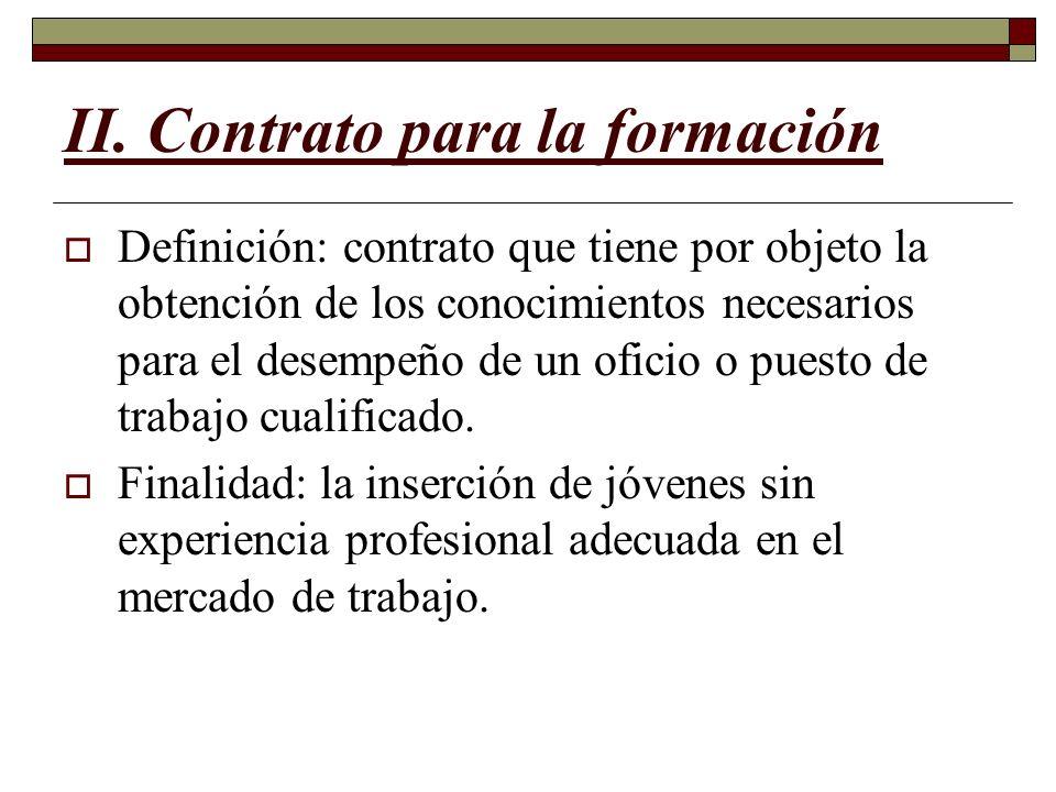 II. Contrato para la formación Definición: contrato que tiene por objeto la obtención de los conocimientos necesarios para el desempeño de un oficio o