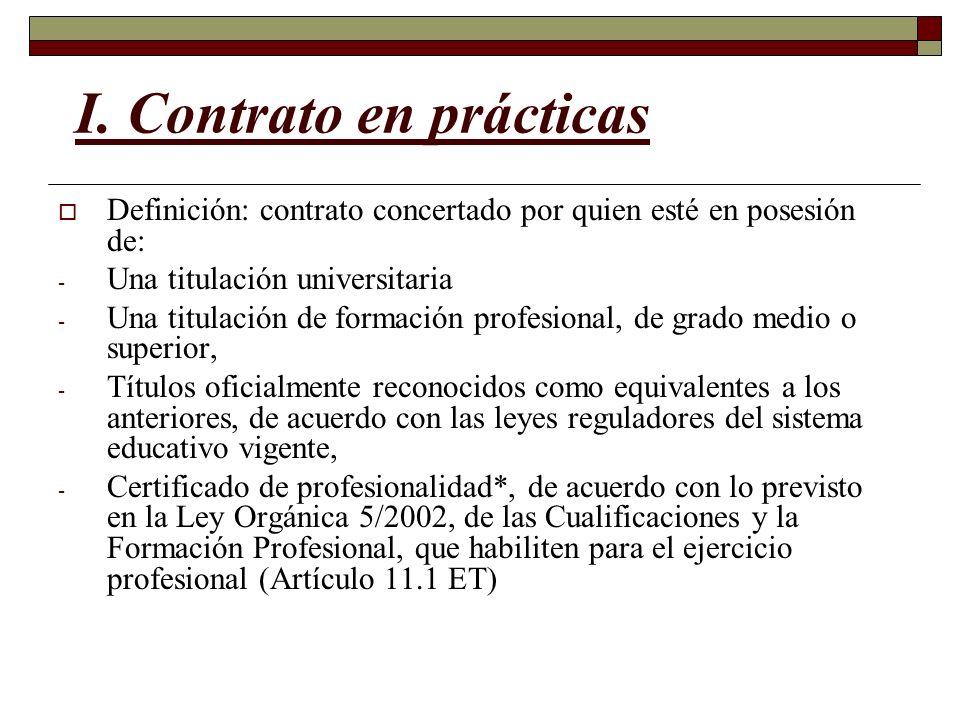 I. Contrato en prácticas Definición: contrato concertado por quien esté en posesión de: - Una titulación universitaria - Una titulación de formación p