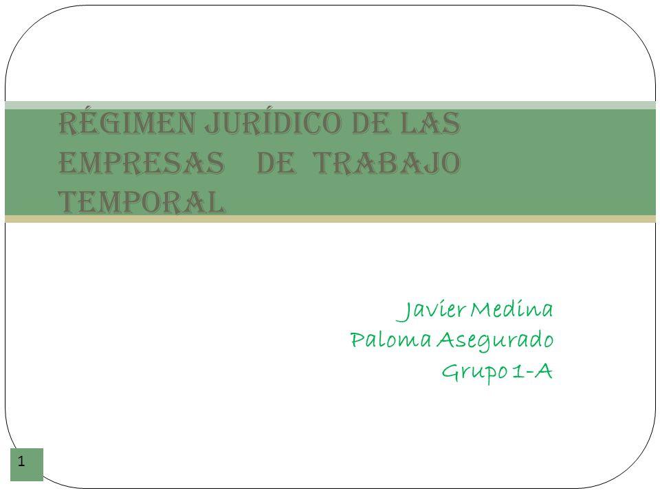 Javier Medina Paloma Asegurado Grupo 1-A 1 Régimen jurídico de las Empresas de Trabajo Temporal