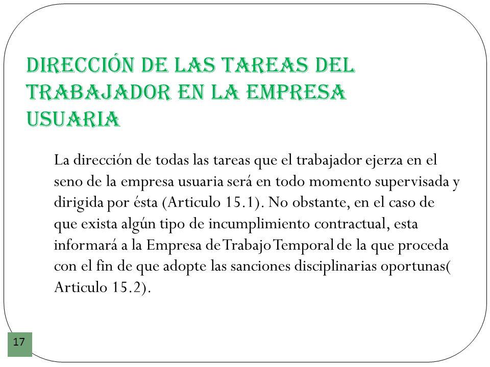 Dirección de las tareas del trabajador en la empresa usuaria 17 La dirección de todas las tareas que el trabajador ejerza en el seno de la empresa usu