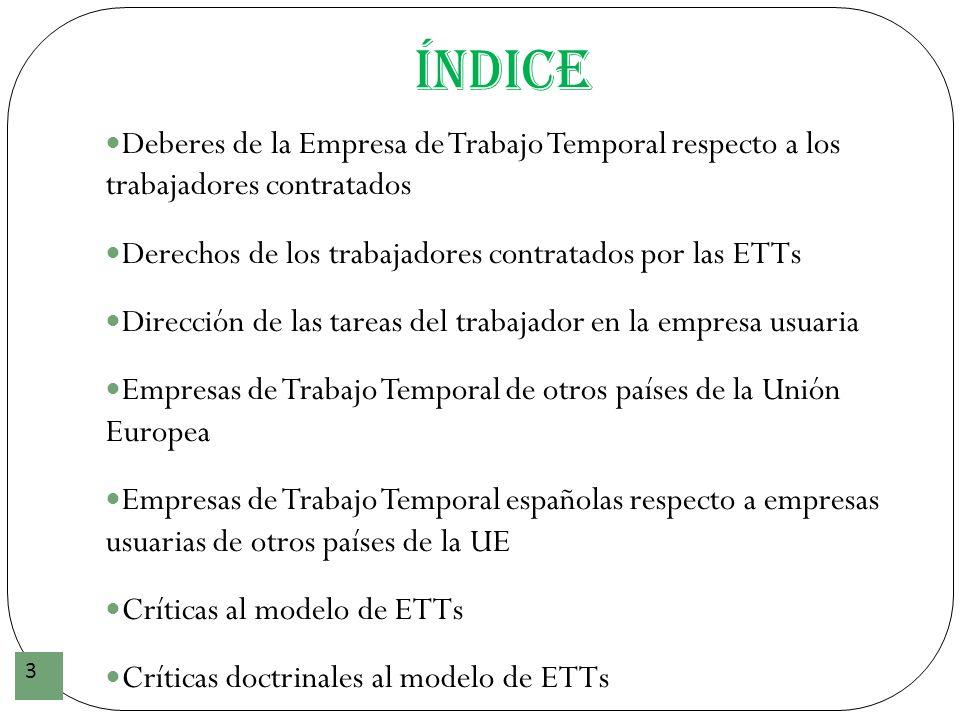 Índice 3 Deberes de la Empresa de Trabajo Temporal respecto a los trabajadores contratados Derechos de los trabajadores contratados por las ETTs Direc