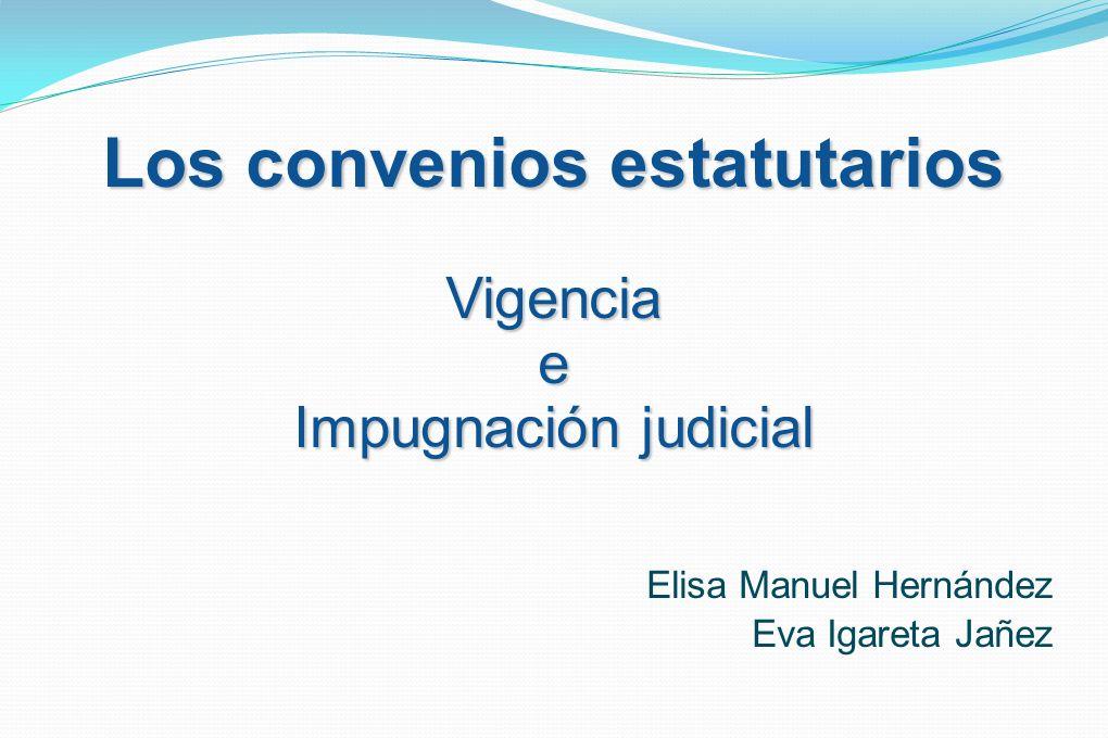 Los convenios estatutarios Vigenciae Impugnación judicial Elisa Manuel Hernández Eva Igareta Jañez