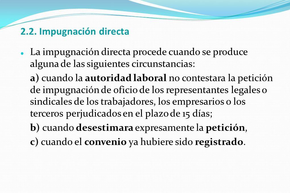 2.2. Impugnación directa La impugnación directa procede cuando se produce alguna de las siguientes circunstancias: a) cuando la autoridad laboral no c