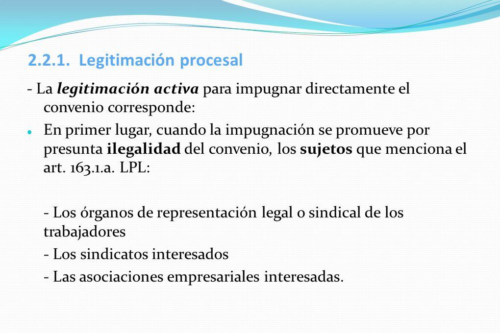 2.2.1. Legitimación procesal - La legitimación activa para impugnar directamente el convenio corresponde: En primer lugar, cuando la impugnación se pr