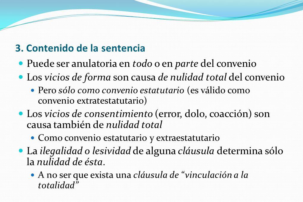 3. Contenido de la sentencia Puede ser anulatoria en todo o en parte del convenio Los vicios de forma son causa de nulidad total del convenio Pero sól