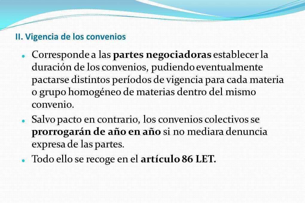II. Vigencia de los convenios Corresponde a las partes negociadoras establecer la duración de los convenios, pudiendo eventualmente pactarse distintos