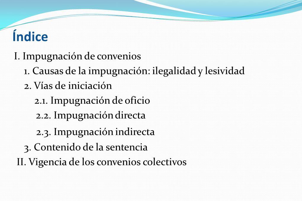 Índice I. Impugnación de convenios 1. Causas de la impugnación: ilegalidad y lesividad 2. Vías de iniciación 2.1. Impugnación de oficio 2.2. Impugnaci