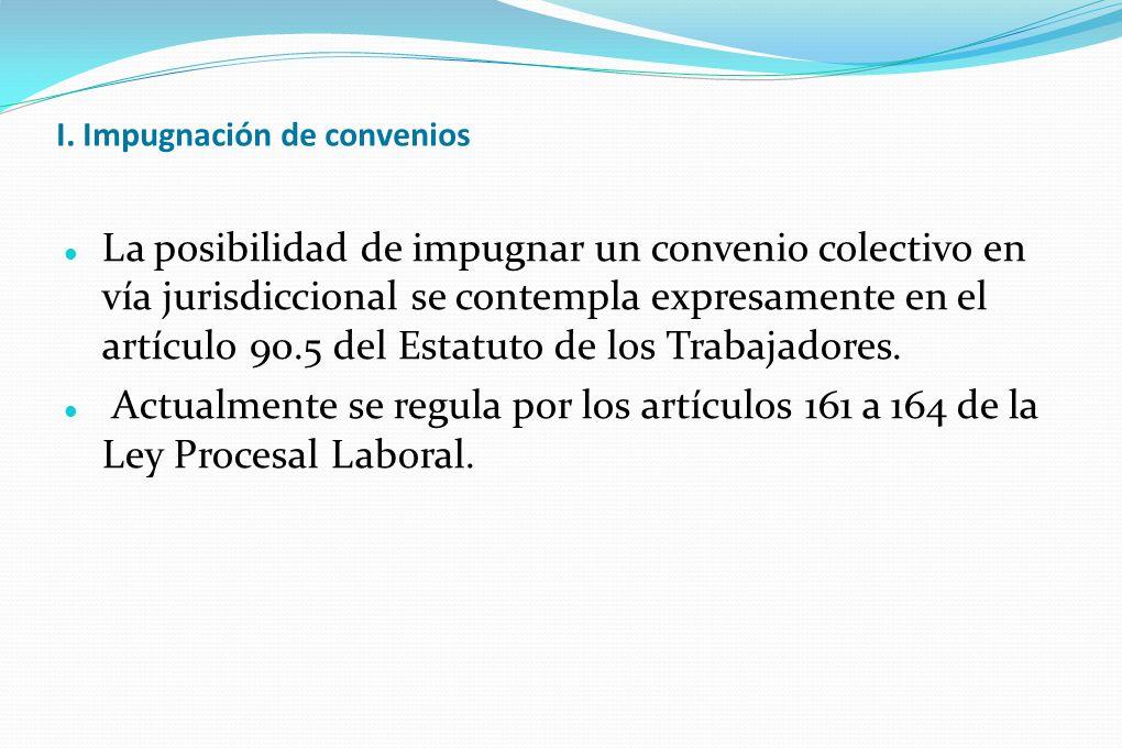 I. Impugnación de convenios La posibilidad de impugnar un convenio colectivo en vía jurisdiccional se contempla expresamente en el artículo 90.5 del E