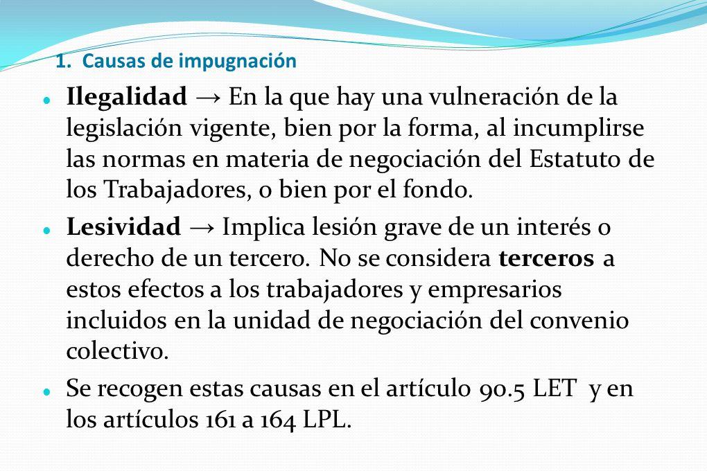 1. Causas de impugnación Ilegalidad En la que hay una vulneración de la legislación vigente, bien por la forma, al incumplirse las normas en materia d