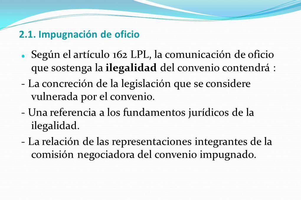 2.1. Impugnación de oficio Según el artículo 162 LPL, la comunicación de oficio que sostenga la ilegalidad del convenio contendrá : - La concreción de