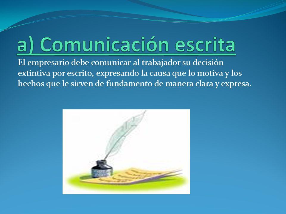 El empresario debe comunicar al trabajador su decisión extintiva por escrito, expresando la causa que lo motiva y los hechos que le sirven de fundamen