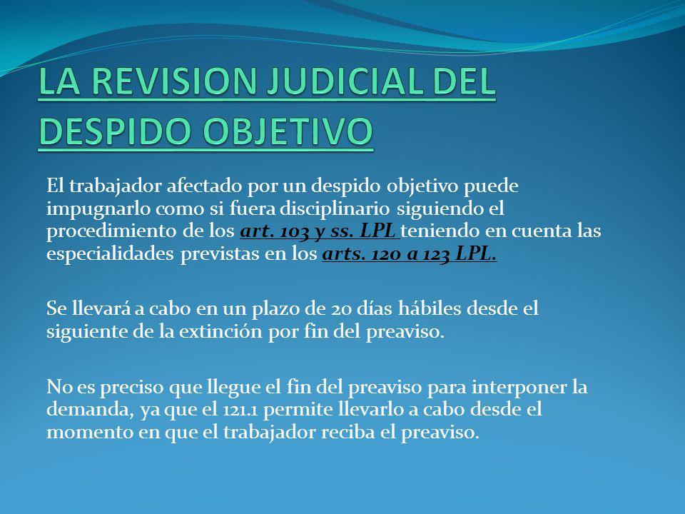 El trabajador afectado por un despido objetivo puede impugnarlo como si fuera disciplinario siguiendo el procedimiento de los art. 103 y ss. LPL tenie