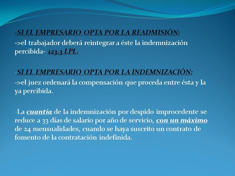 -SI EL EMPRESARIO OPTA POR LA READMISIÓN: ->el trabajador deberá reintegrar a éste la indemnización percibida- 123.3 LPL. - SI EL EMPRESARIO OPTA POR