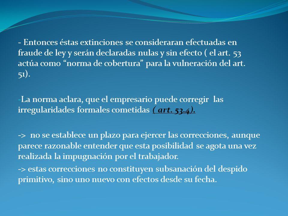 - Entonces éstas extinciones se consideraran efectuadas en fraude de ley y serán declaradas nulas y sin efecto ( el art. 53 actúa como norma de cobert