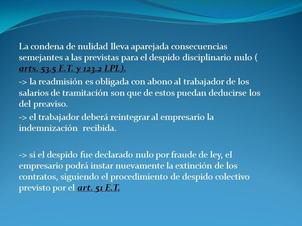 La condena de nulidad lleva aparejada consecuencias semejantes a las previstas para el despido disciplinario nulo ( arts. 53.5 E.T. y 123.2 LPL). -> l