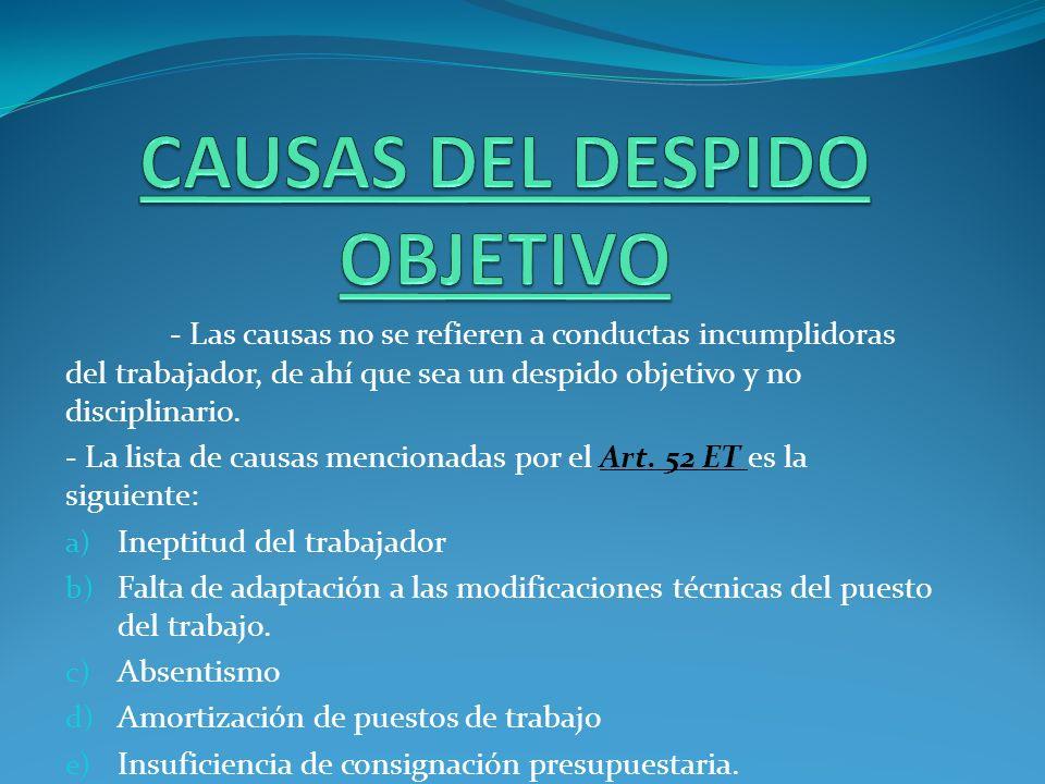 - Las causas no se refieren a conductas incumplidoras del trabajador, de ahí que sea un despido objetivo y no disciplinario. - La lista de causas menc