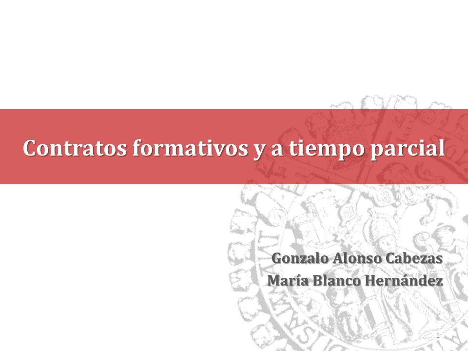 Contratos formativos y a tiempo parcial Gonzalo Alonso Cabezas María Blanco Hernández 1