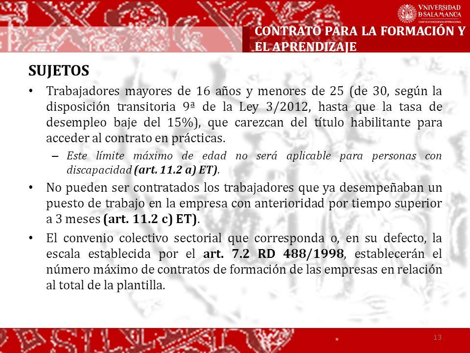 SUJETOS Trabajadores mayores de 16 años y menores de 25 (de 30, según la disposición transitoria 9ª de la Ley 3/2012, hasta que la tasa de desempleo b