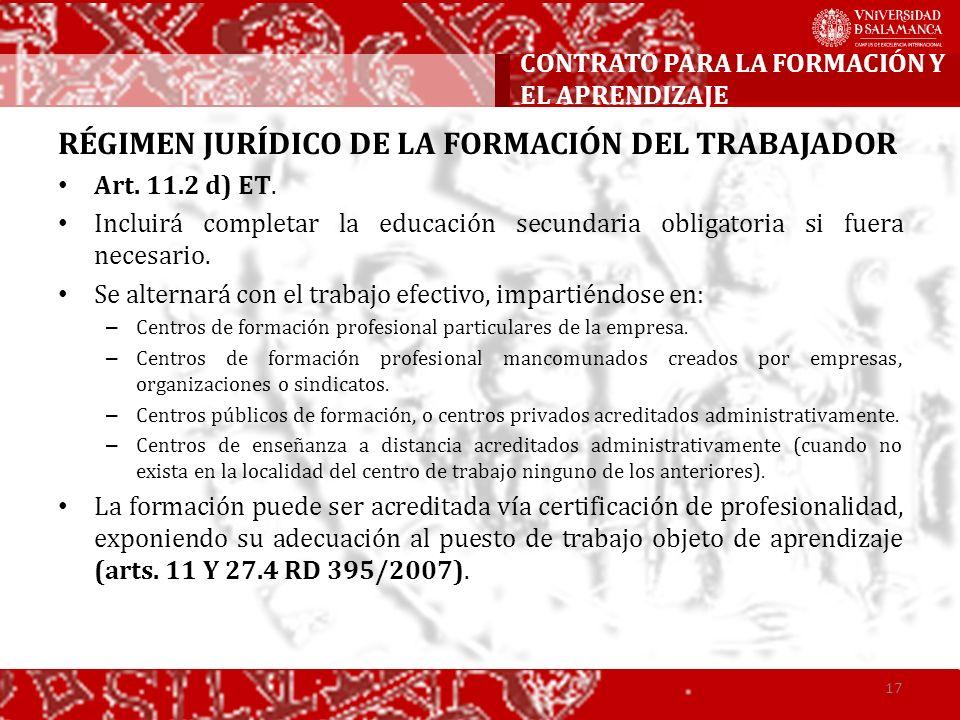 RÉGIMEN JURÍDICO DE LA FORMACIÓN DEL TRABAJADOR Art. 11.2 d) ET. Incluirá completar la educación secundaria obligatoria si fuera necesario. Se alterna