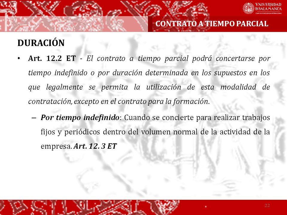 DURACIÓN Art. 12.2 ET - El contrato a tiempo parcial podrá concertarse por tiempo indefinido o por duración determinada en los supuestos en los que le