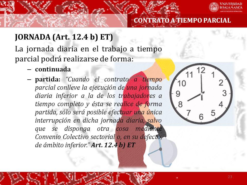 CONTRATO A TIEMPO PARCIAL 23 JORNADA (Art. 12.4 b) ET) La jornada diaria en el trabajo a tiempo parcial podrá realizarse de forma: – continuada – part