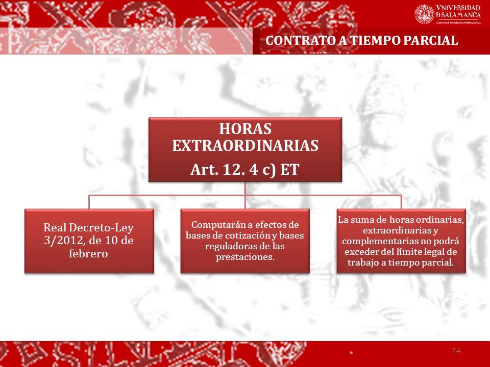 HORAS EXTRAORDINARIAS Art. 12. 4 c) ET Real Decreto-Ley 3/2012, de 10 de febrero Computarán a efectos de bases de cotización y bases reguladoras de la