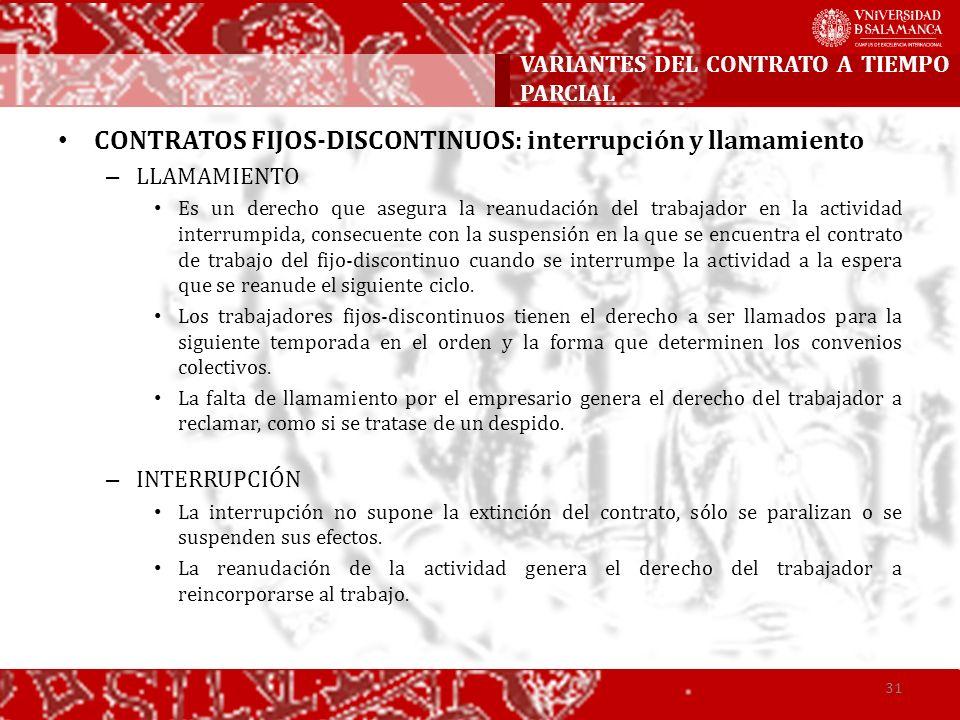 CONTRATOS FIJOS-DISCONTINUOS: interrupción y llamamiento – LLAMAMIENTO Es un derecho que asegura la reanudación del trabajador en la actividad interru