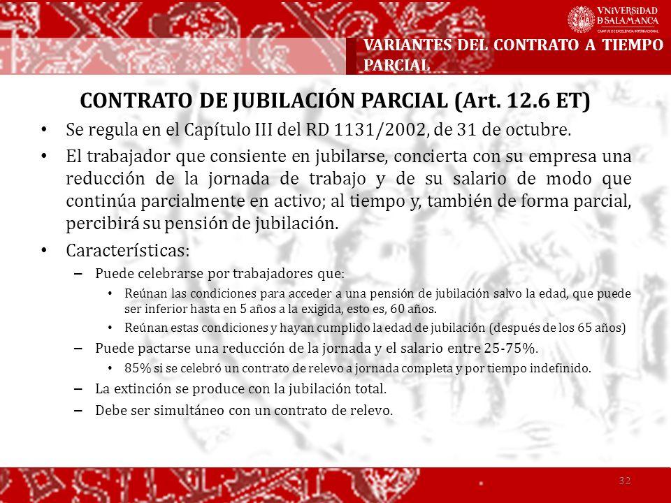 CONTRATO DE JUBILACIÓN PARCIAL (Art. 12.6 ET) Se regula en el Capítulo III del RD 1131/2002, de 31 de octubre. El trabajador que consiente en jubilars