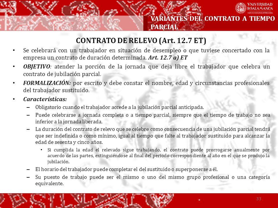 CONTRATO DE RELEVO (Art. 12.7 ET) Se celebrará con un trabajador en situación de desempleo o que tuviese concertado con la empresa un contrato de dura