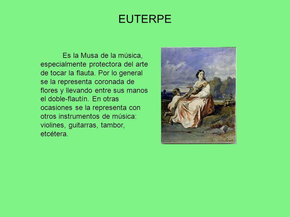 EUTERPE Es la Musa de la música, especialmente protectora del arte de tocar la flauta. Por lo general se la representa coronada de flores y llevando e