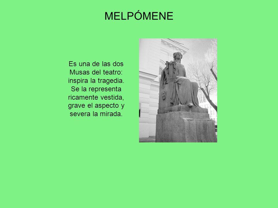 MELPÓMENE Es una de las dos Musas del teatro: inspira la tragedia. Se la representa ricamente vestida, grave el aspecto y severa la mirada.