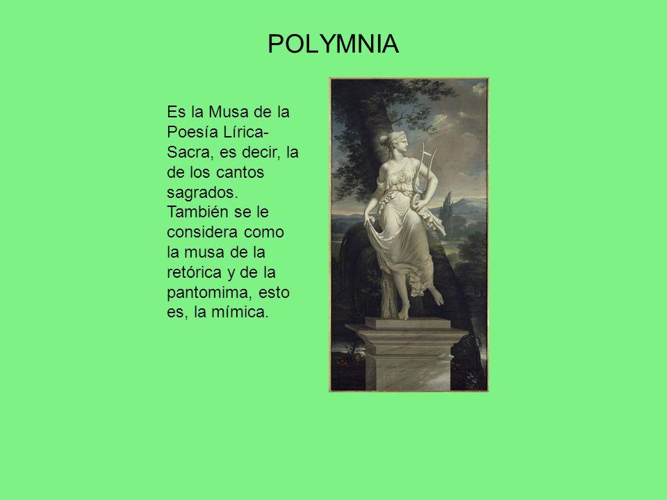 POLYMNIA Es la Musa de la Poesía Lírica- Sacra, es decir, la de los cantos sagrados. También se le considera como la musa de la retórica y de la panto