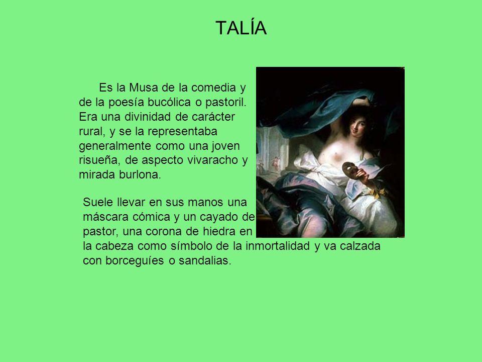 TALÍA Es la Musa de la comedia y de la poesía bucólica o pastoril. Era una divinidad de carácter rural, y se la representaba generalmente como una jov