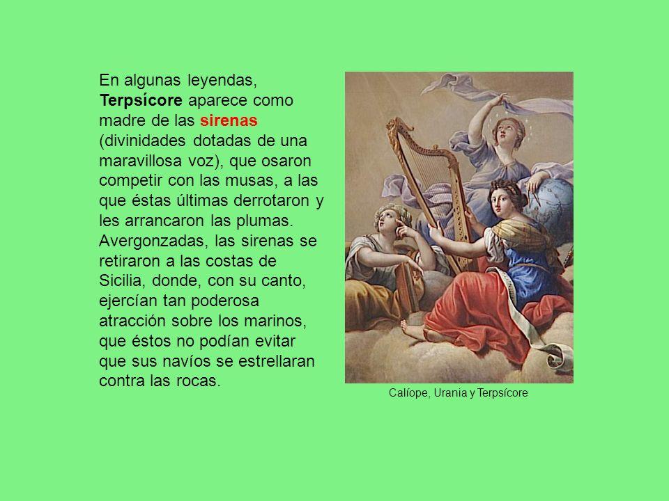 En algunas leyendas, Terpsícore aparece como madre de las sirenas (divinidades dotadas de una maravillosa voz), que osaron competir con las musas, a l