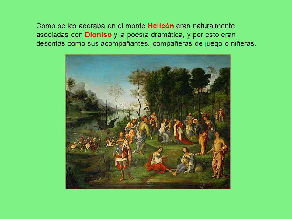 Como se les adoraba en el monte Helicón eran naturalmente asociadas con Dioniso y la poesía dramática, y por esto eran descritas como sus acompañantes