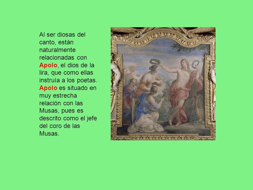 Al ser diosas del canto, están naturalmente relacionadas con Apolo, el dios de la lira, que como ellas instruía a los poetas. Apolo es situado en muy