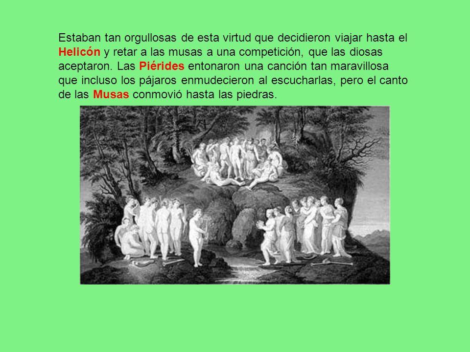 Estaban tan orgullosas de esta virtud que decidieron viajar hasta el Helicón y retar a las musas a una competición, que las diosas aceptaron. Las Piér