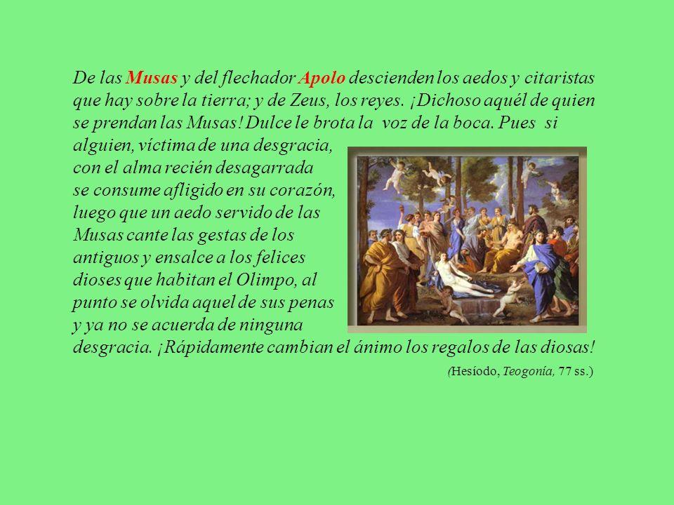 De las Musas y del flechador Apolo descienden los aedos y citaristas que hay sobre la tierra; y de Zeus, los reyes. ¡Dichoso aquél de quien se prendan